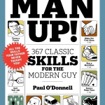 Man Up! 367 Classic Skills For The Modern Man